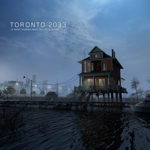 Toronto 2033: 10 Short Stories About the City's Future
